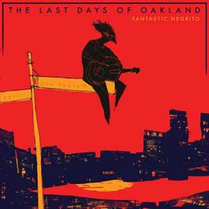 fantastic-negrito-last-days-of-oakland